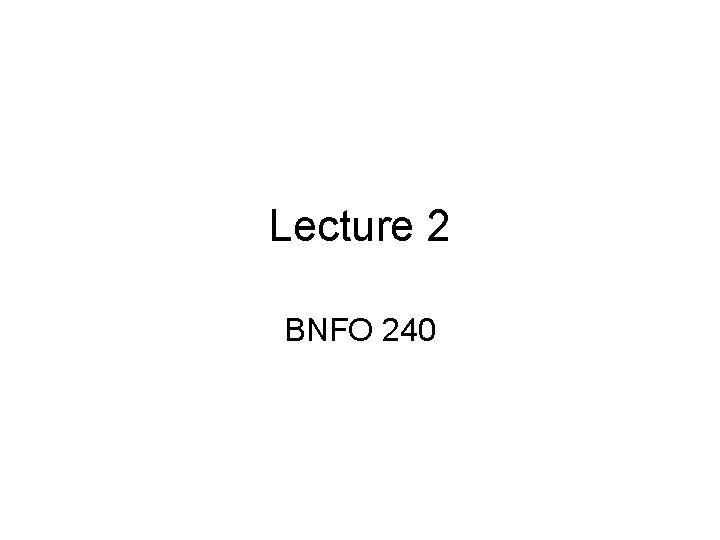 Lecture 2 BNFO 240