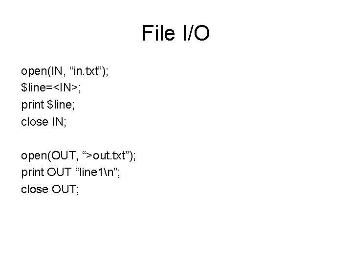 """File I/O open(IN, """"in. txt""""); $line=<IN>; print $line; close IN; open(OUT, """">out. txt""""); print"""