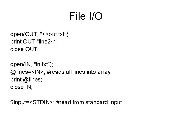 """File I/O open(OUT, """">>out. txt""""); print OUT """"line 2n""""; close OUT; open(IN, """"in. txt"""");"""