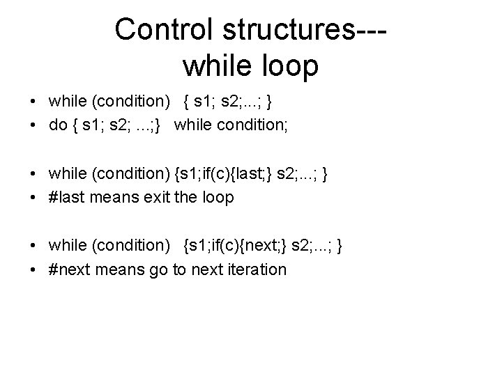 Control structures--while loop • while (condition) { s 1; s 2; . . .