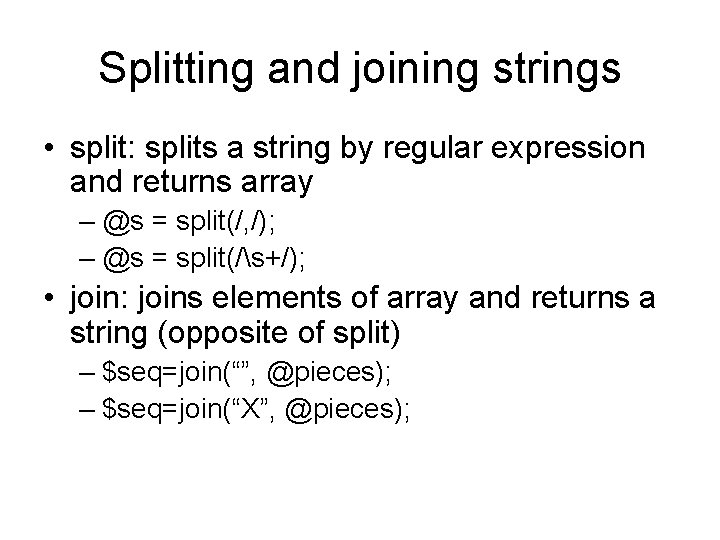 Splitting and joining strings • split: splits a string by regular expression and returns