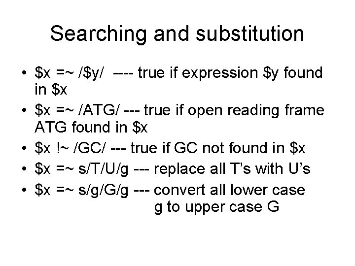 Searching and substitution • $x =~ /$y/ ---- true if expression $y found in