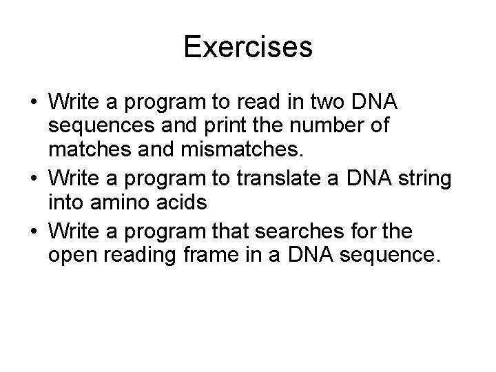 Exercises • Write a program to read in two DNA sequences and print the