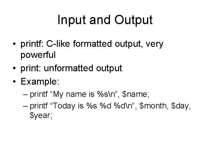 Input and Output • printf: C-like formatted output, very powerful • print: unformatted output