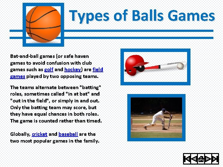 Types of Balls Games Bat-and-ball games (or safe haven games to avoid confusion with