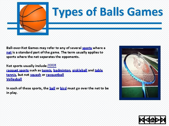 Types of Balls Games Ball-over-Net Games may refer to any of several sports where
