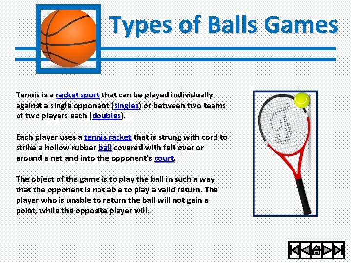 Types of Balls Games Tennis is a racket sport that can be played individually