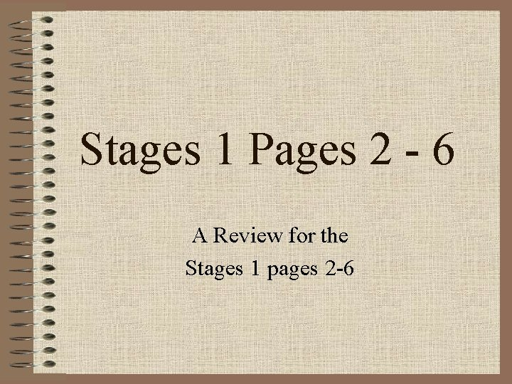 Stages 1 Pages 2 - 6 A Review for the Stages 1 pages 2