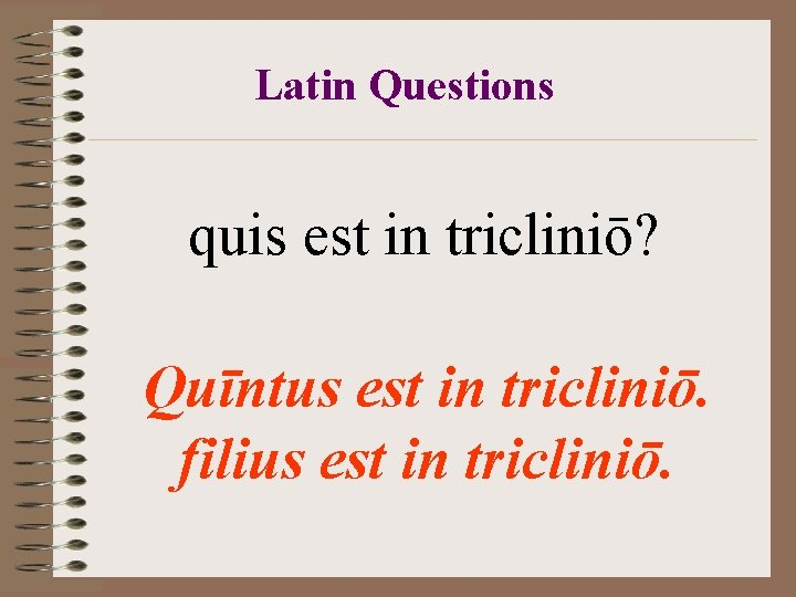 Latin Questions quis est in tricliniō? Quīntus est in tricliniō. filius est in tricliniō.