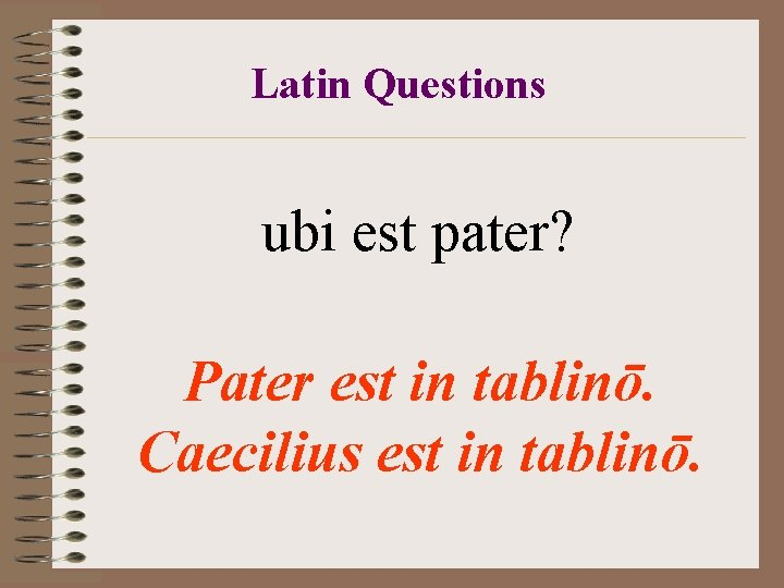 Latin Questions ubi est pater? Pater est in tablinō. Caecilius est in tablinō.
