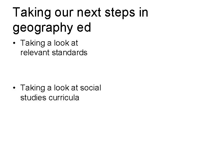 Taking our next steps in geography ed • Taking a look at relevant standards