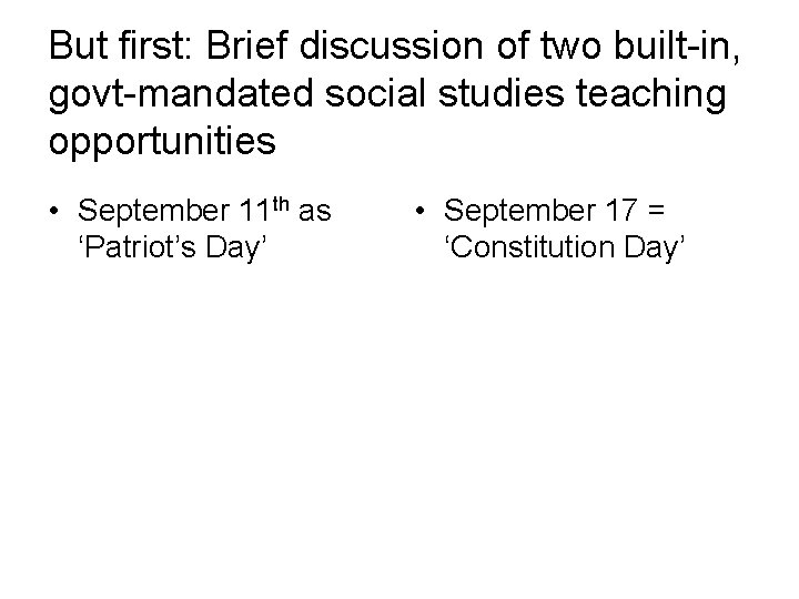 But first: Brief discussion of two built-in, govt-mandated social studies teaching opportunities • September