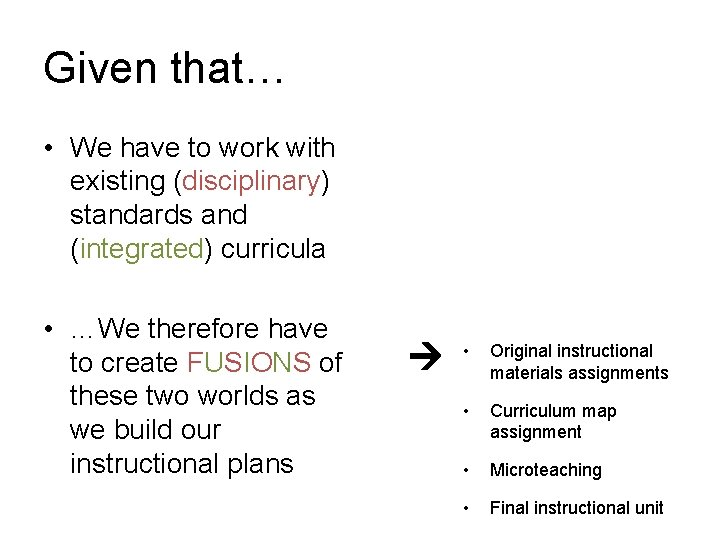 Given that… • We have to work with existing (disciplinary) standards and (integrated) curricula