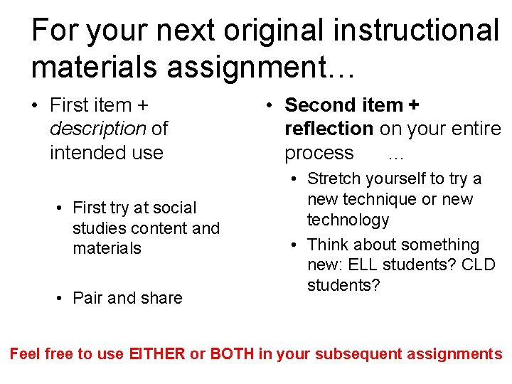 For your next original instructional materials assignment… • First item + description of intended