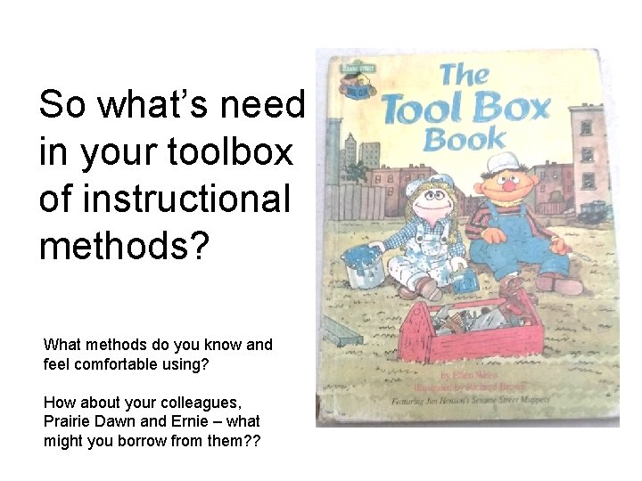 So what's need in your toolbox of instructional methods? What methods do you know