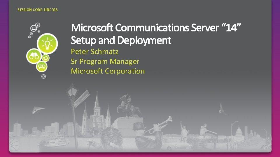 SESSION CODE: UNC 315 Peter Schmatz Sr Program Manager Microsoft Corporation