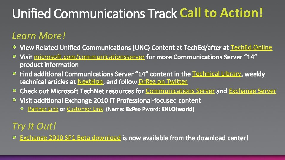 Call to Action! Learn More! Tech. Ed Online microsoft. com/communicationsserver Next. Hop Partner Link