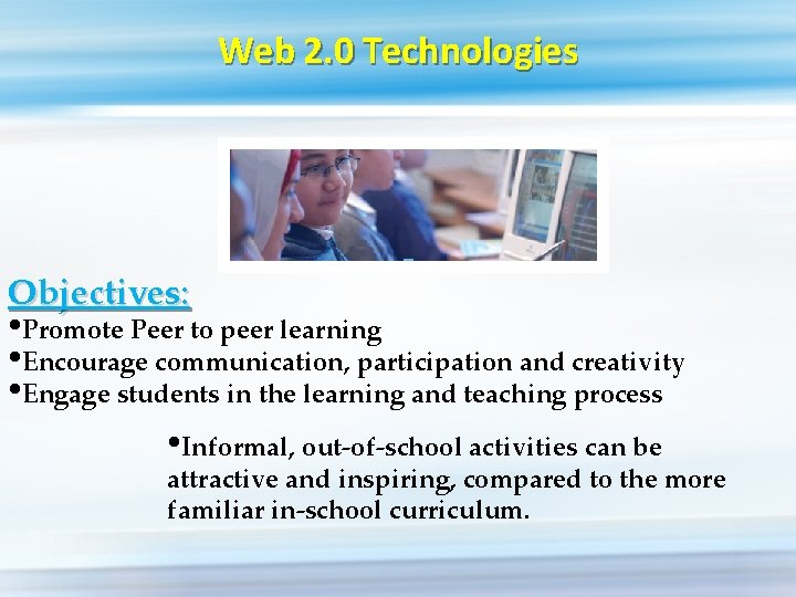 Web 2. 0 Technologies Objectives: • Promote Peer to peer learning • Encourage communication,