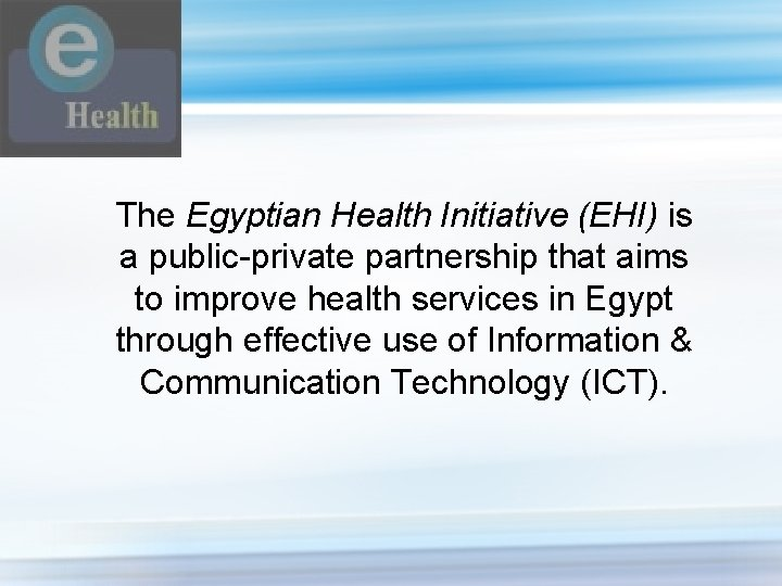 The Egyptian Health Initiative (EHI) is a public-private partnership that aims to improve health