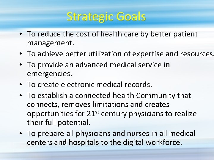 Strategic Goals • To reduce the cost of health care by better patient management.