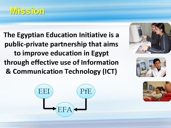 Mission The Egyptian Education Initiative is a public-private partnership that aims to improve education