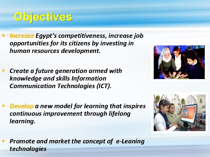 Objectives § Increase Egypt's competitiveness, increase job opportunities for its citizens by investing in