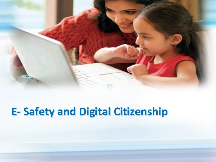 E- Safety and Digital Citizenship