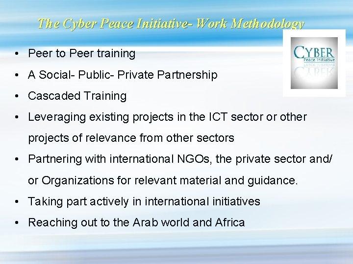 The Cyber Peace Initiative- Work Methodology • Peer to Peer training • A Social-