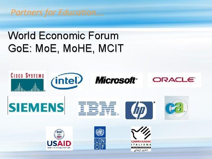 Partners for Education…. World Economic Forum Go. E: Mo. E, Mo. HE, MCIT