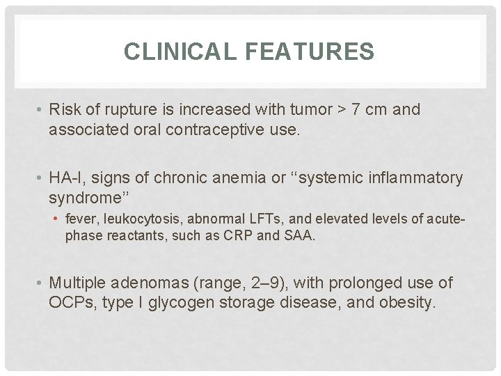 CLINICAL FEATURES • Risk of rupture is increased with tumor > 7 cm and