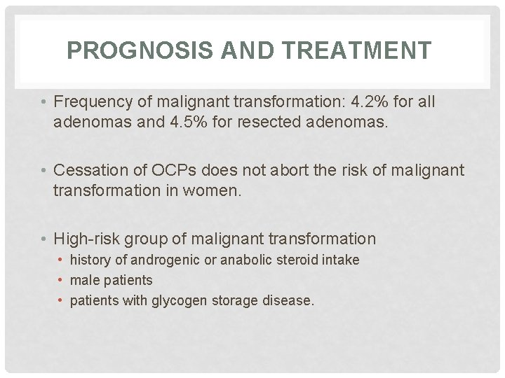 PROGNOSIS AND TREATMENT • Frequency of malignant transformation: 4. 2% for all adenomas and