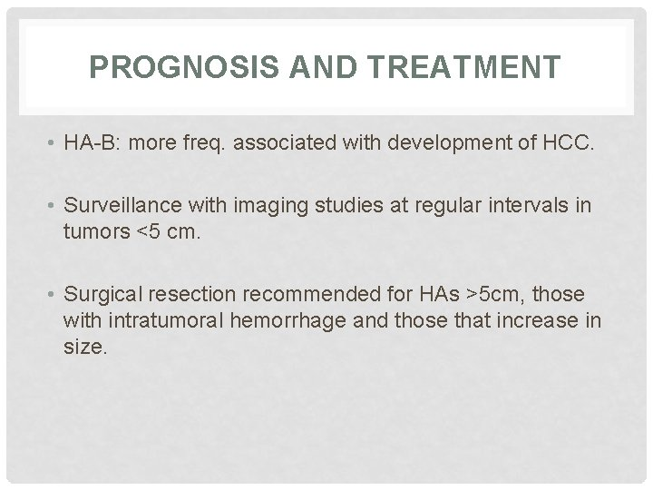 PROGNOSIS AND TREATMENT • HA-B: more freq. associated with development of HCC. • Surveillance