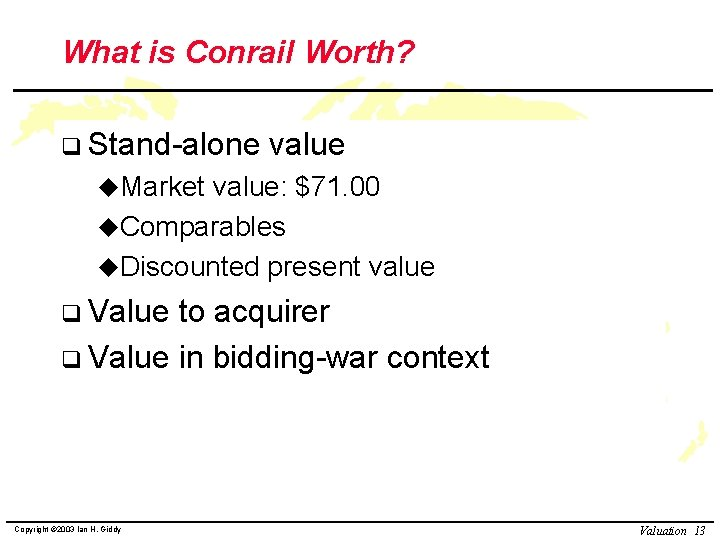 What is Conrail Worth? q Stand-alone value u. Market value: $71. 00 u. Comparables
