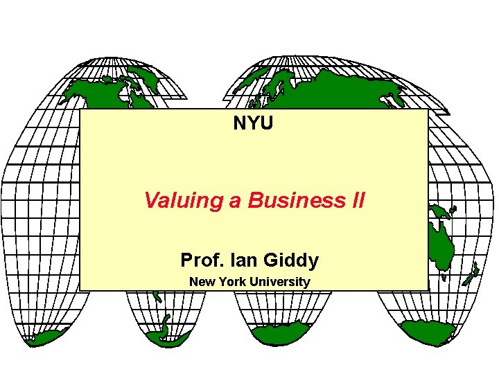 NYU Valuing a Business II Prof. Ian Giddy New York University
