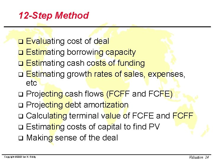 12 -Step Method Evaluating cost of deal q Estimating borrowing capacity q Estimating cash