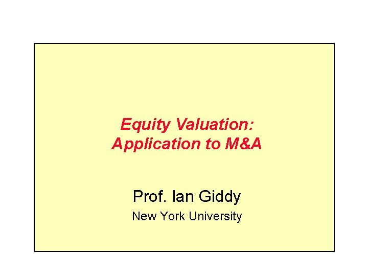 Equity Valuation: Application to M&A Prof. Ian Giddy New York University