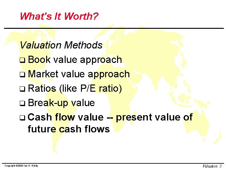 What's It Worth? Valuation Methods q Book value approach q Market value approach q