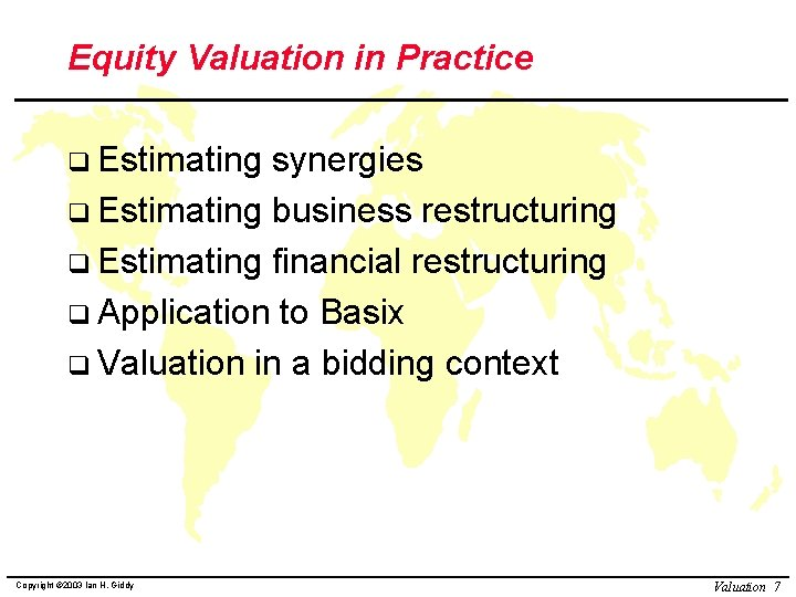 Equity Valuation in Practice q Estimating synergies q Estimating business restructuring q Estimating financial