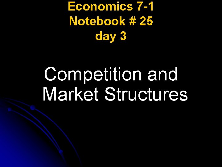 Economics 7 -1 Notebook # 25 day 3 Competition and Market Structures