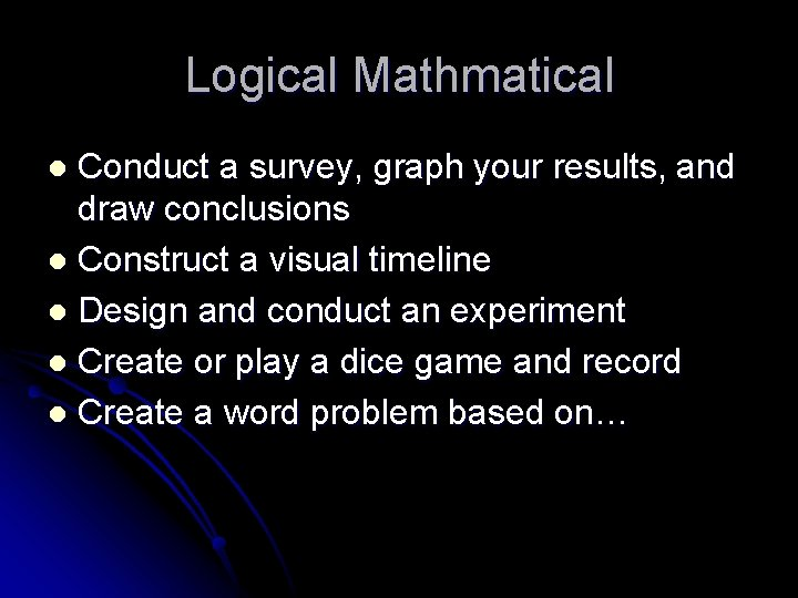 Logical Mathmatical Conduct a survey, graph your results, and draw conclusions l Construct a