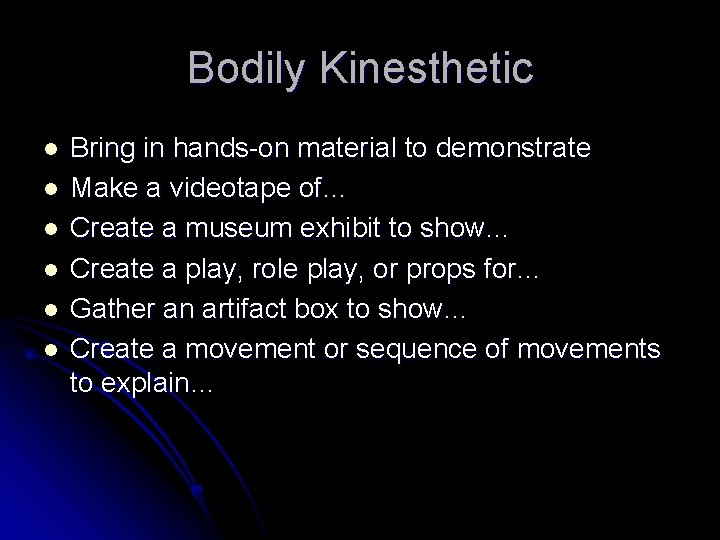 Bodily Kinesthetic l l l Bring in hands-on material to demonstrate Make a videotape