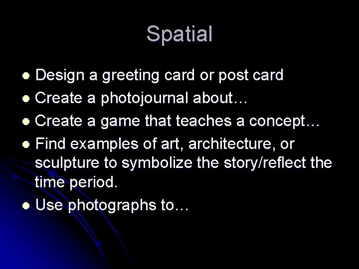 Spatial Design a greeting card or post card l Create a photojournal about… l