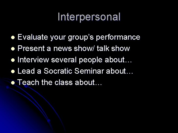 Interpersonal Evaluate your group's performance l Present a news show/ talk show l Interview