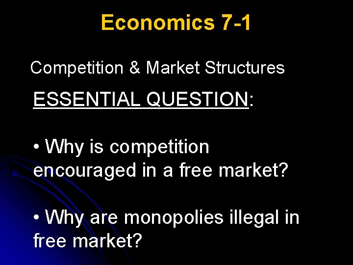 Economics 7 -1 Competition & Market Structures ESSENTIAL QUESTION: • Why is competition encouraged