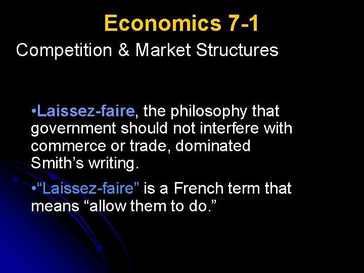 Economics 7 -1 Competition & Market Structures • Laissez-faire, the philosophy that government should