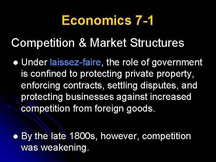 Economics 7 -1 Competition & Market Structures l Under laissez-faire, the role of government