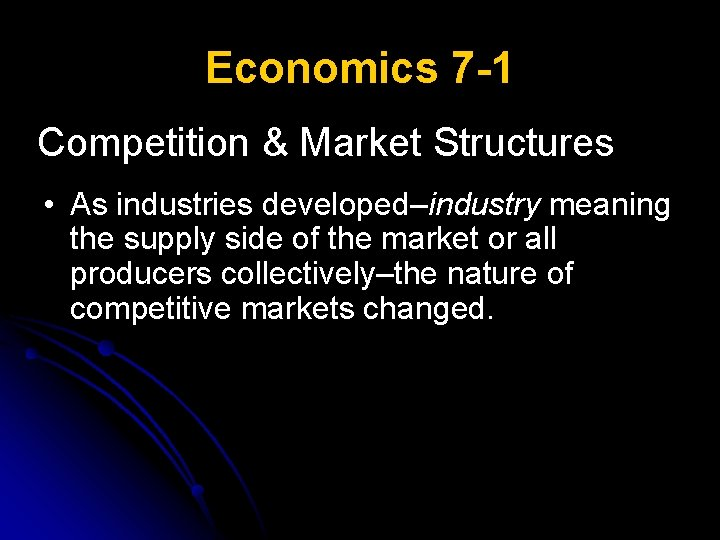 Economics 7 -1 Competition & Market Structures • As industries developed–industry meaning the supply