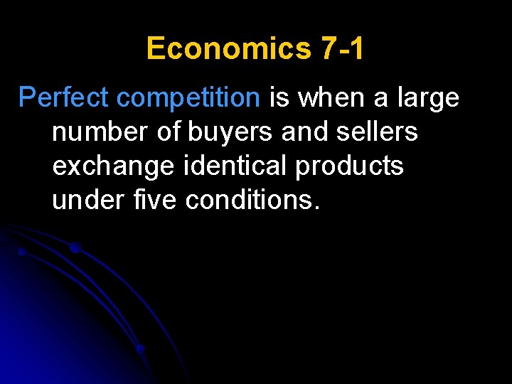Economics 7 -1 Perfect competition is when a large number of buyers and sellers