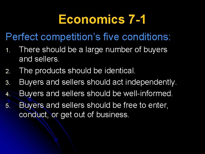 Economics 7 -1 Perfect competition's five conditions: 1. 2. 3. 4. 5. There should