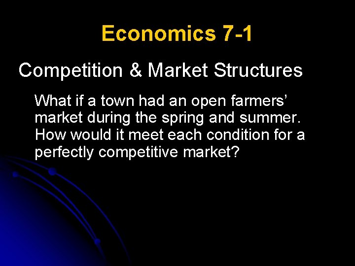Economics 7 -1 Competition & Market Structures What if a town had an open
